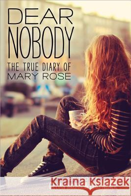 Dear Nobody: The True Diary of Mary Rose Gillian McCain Legs McNeil 9781402287589