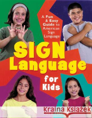 Sign Language for Kids: A Fun & Easy Guide to American Sign Language Lora Heller 9781402706721