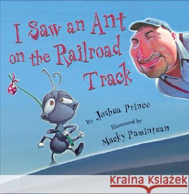 I Saw an Ant on the Railroad Track Joshua Prince Macky Pamintuan 9781402721830 Sterling Publishing