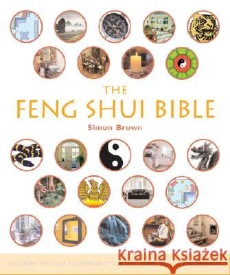 The Feng Shui Bible: The Definitive Guide to Improving Your Life, Home, Health, and Finances Simon G. Brown 9781402729836