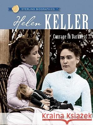 Helen Keller: Courage in Darkness Emma Carlson Berne Marie Hodge 9781402751479