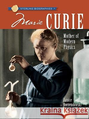 Marie Curie: Mother of Modern Physics Janice Borzendowski 9781402753183