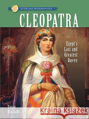 Sterling Biographies(r) Cleopatra: Egypt's Last and Greatest Queen Susan Blackaby 9781402757105