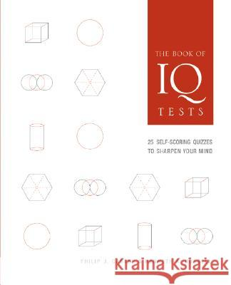 The Book of IQ Tests: 25 Self-Scoring Quizzes to Sharpen Your Mind Philip J. Carter Kenneth A. Russell 9781402757358