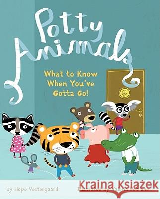 Potty Animals: What to Know When You've Gotta Go! Hope Vestergaard Valeria Petrone 9781402759963