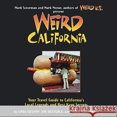 Weird California: You Travel Guide to California's Local Legends and Best Kept Secrets Mark Moran Mark Sceurman 9781402766831 Sterling