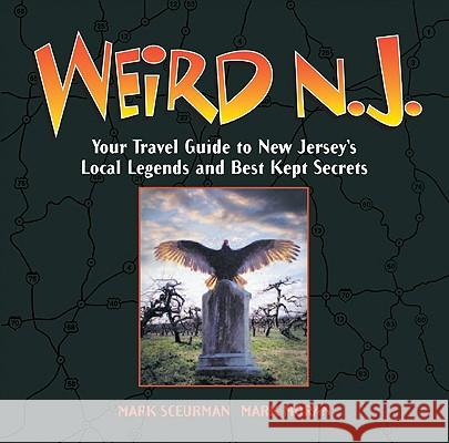 Weird N.J.: Your Travel Guide to New Jersey's Local Legends and Best Kept Secrets Mark Moran Mark Sceurman 9781402766855 Sterling