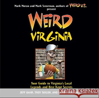 Weird Virginia: Your Guide to Virginia's Local Legends and Best Kept Secrets Chris Gethard Mark Moran Mark Sceurman 9781402778414 Sterling
