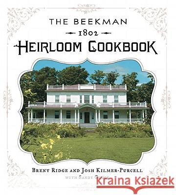 The Beekman 1802 Heirloom Cookbook: Heirloom Fruits and Vegetables, and More Than 100 Heritage Recipes to Inspire Every Generation Brent Ridge Sandy Gluck Josh Kilmer-Purcell 9781402787096