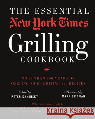 The Essential New York Times Grilling Cookbook Peter Kaminsky Mark Bittman 9781402793240 Sterling Publishing (NY)