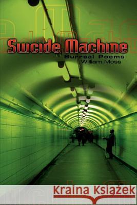 The Suicide Machine : Surreal Poems William Moss 9781403319852
