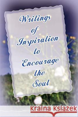 Writings to Encourage the Soul Vicky Ann Taylor 9781403330017