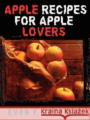 Apple Recipes for Apple Lovers Evon F. Freeman 9781403330833