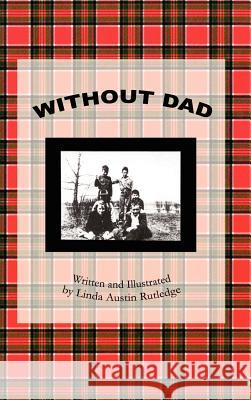 Without Dad: Written and Illustrated by Linda Austin Rutledge Linda Austin Rutledge 9781403336538