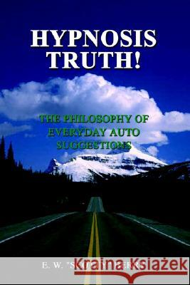 Hypnosis Truth!: The Philosophy of Everyday Auto Suggestions E. W.
