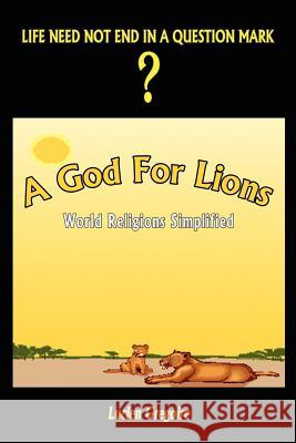 A God for Lions: World Religions Simplified Lucien Gregoire 9781403354532