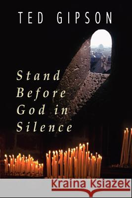 Stand Before God in Silence Ted Gipson 9781403355942