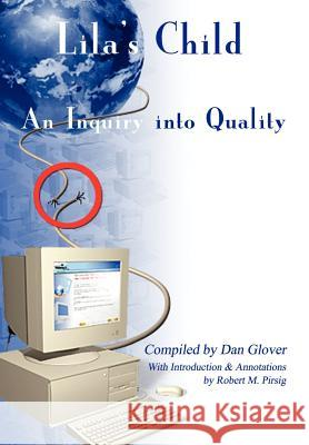Lila's Child : An Inquiry into Quality Dan Glover Robert M. Pirsig 9781403357540 Authorhouse