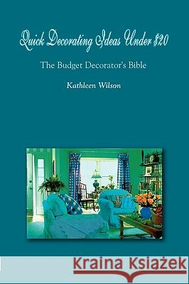 Quick Decorating Ideas Under $20: The Budget Decorator's Bible Kathleen Wilson 9781403358349