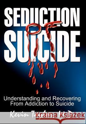 Seduction of Suicide: Understanding and Recovering from Addiction to Suicide Kevin Taylor 9781403369604