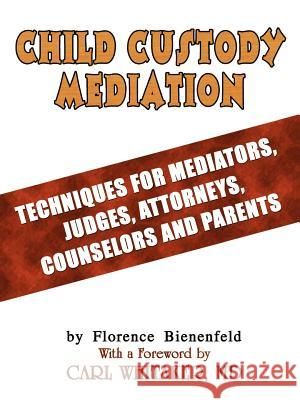 Child Custody Mediation: Techniques for Mediators, Judges, Attorneys, Counselors and Parents Florence Bienenfeld 9781403371089