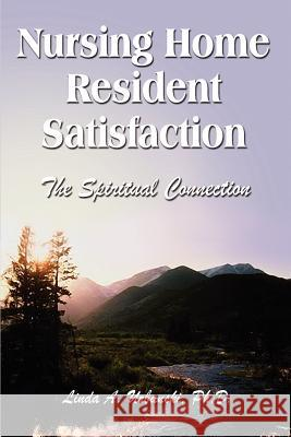 Nursing Home Resident Satisfaction: The Spiritual Connection Linda A. Urbanski 9781403391704