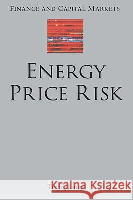 Energy Price Risk: Trading and Price Risk Management Tom James 9781403903402