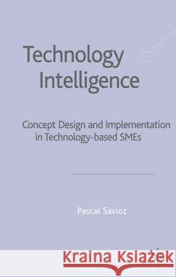 Technology Intelligence: Concept Design and Implementation in Technology Based Sme's Pascal Savioz 9781403905833