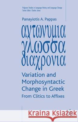 Variation and Morphosyntactic Change in Greek: From Clitics to Affixes Panayiotis A. Pappas 9781403913340