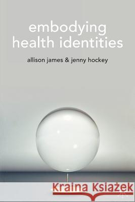 Embodying Health Identities A James 9781403914736 0