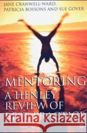 Mentoring: A Henley Review of Best Practice Jane Cranwell-Ward Patricia Bossons Sue Gover 9781403935687