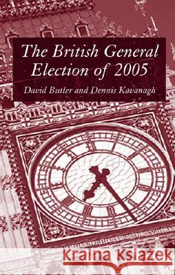 The British General Election of 2005 David Butler Dennis Kavanagh 9781403942524 Palgrave MacMillan