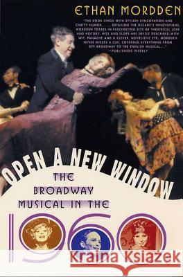Open a New Window: The Broadway Musical in the 1960s Ethan Mordden 9781403960139