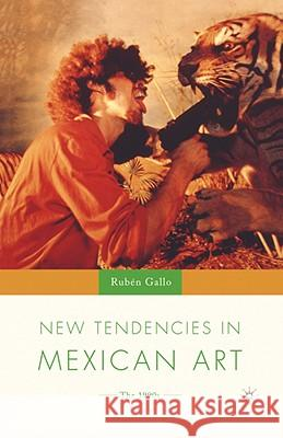 New Tendencies in Mexican Art: The 1990's Ruben Gallo 9781403961013
