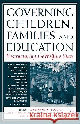 Governing Children, Families and Education: Restructuring the Welfare State Marianne Bloch Thomas Popkewitz Kerstin Holmlund 9781403962256