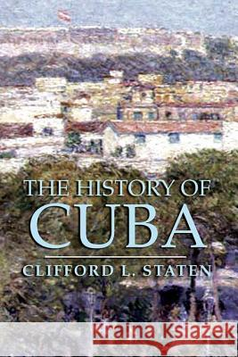The History of Cuba Clifford L. Staten 9781403962591