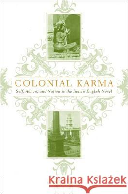 Colonial Karma: Self, Action, and Nation in the Indian English Novel Josna E. Rege 9781403964007