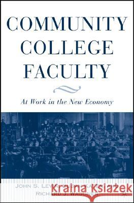 Community College Faculty: At Work in the New Economy John S. Levin Susan Kater Richard Wagoner 9781403966674