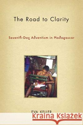 The Road to Clarity : Seventh-Day Adventism in Madagascar Eva Keller 9781403970756