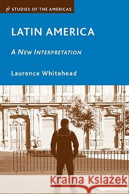 Latin America: A New Interpretation Laurence Whitehead 9781403971319