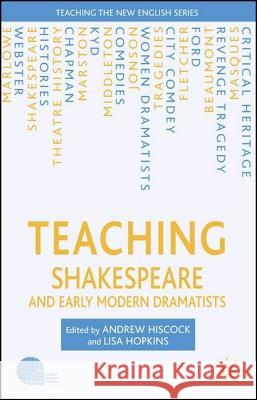 Teaching Shakespeare and Early Modern Dramatists Andrew Hiscock Lisa Hopkins 9781403994752 PALGRAVE MACMILLAN
