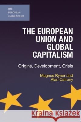 The European Union and Global Capitalism: Origins, Development, Crisis Otto Holman Magnus Ryner Neill Nugent 9781403997524