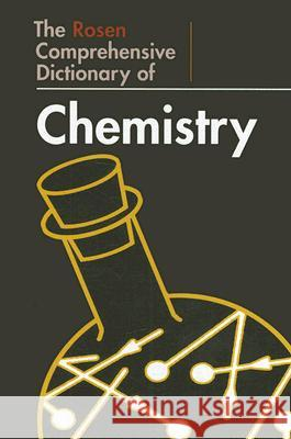 The Rosen Comprehensive Dictionary of Chemistry John O. E. Clark William Hemsley 9781404207004