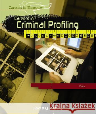 Careers in Criminal Profiling Janey Levy 9781404213425