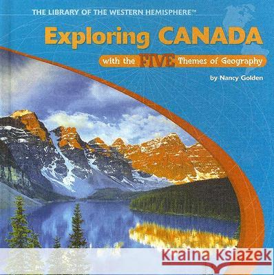 Exploring Canada with the Five Themes of Geography Nancy Golden 9781404226692