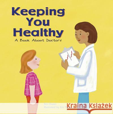 Keeping You Healthy: A Book about Doctors Ann Owen Eric Thomas 9781404804791 Picture Window Books