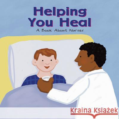 Helping You Heal: A Book about Nurses Sarah Wohlrabe Eric Thomas 9781404804807 Picture Window Books