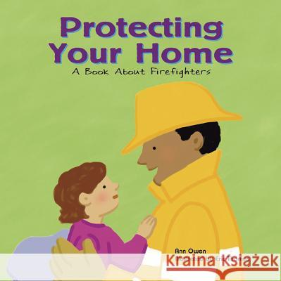 Protecting Your Home: A Book about Firefighters Ann Owen Eric Thomas 9781404804821 Picture Window Books