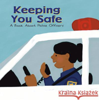 Keeping You Safe: A Book about Police Officers Ann Owen Eric Thomas 9781404804838 Picture Window Books