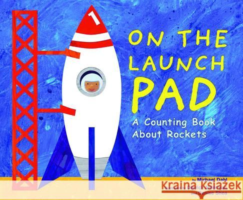 On the Launch Pad: A Counting Book about Rockets Michael Dahl Derrick Alderman Denise Shea 9781404811195 Picture Window Books